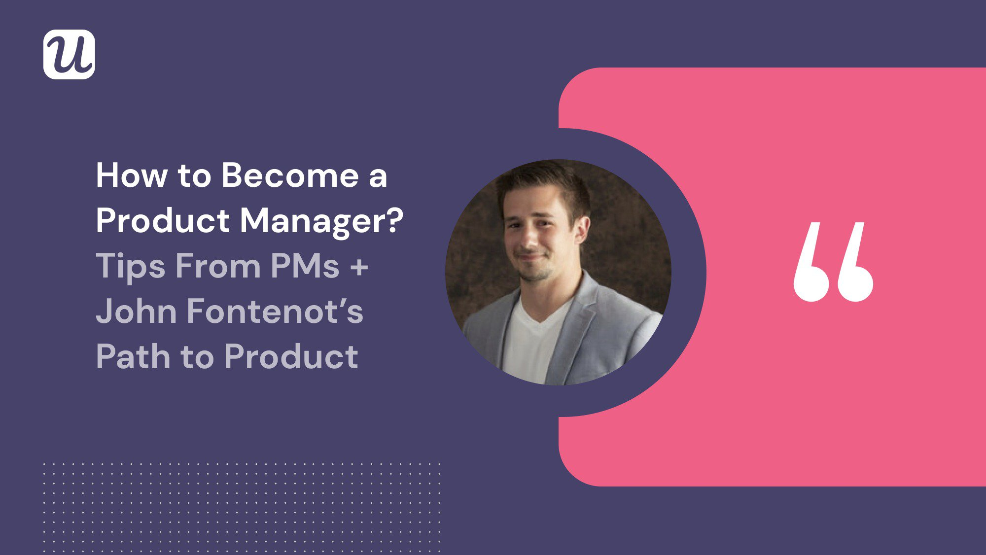 How to Become a Product Manager? 3 Tips From PMs + John Fontenot's Path to Product