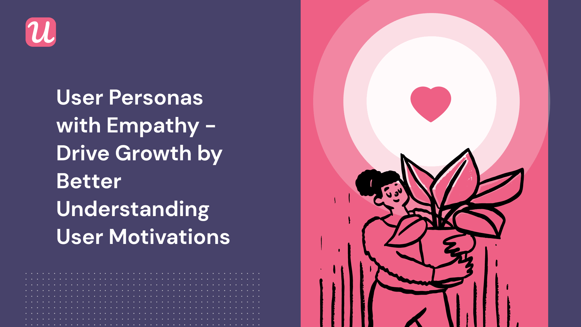 User Personas with Empathy - How to Drive Growth and Improve Product Experience by Better Understanding User Motivations