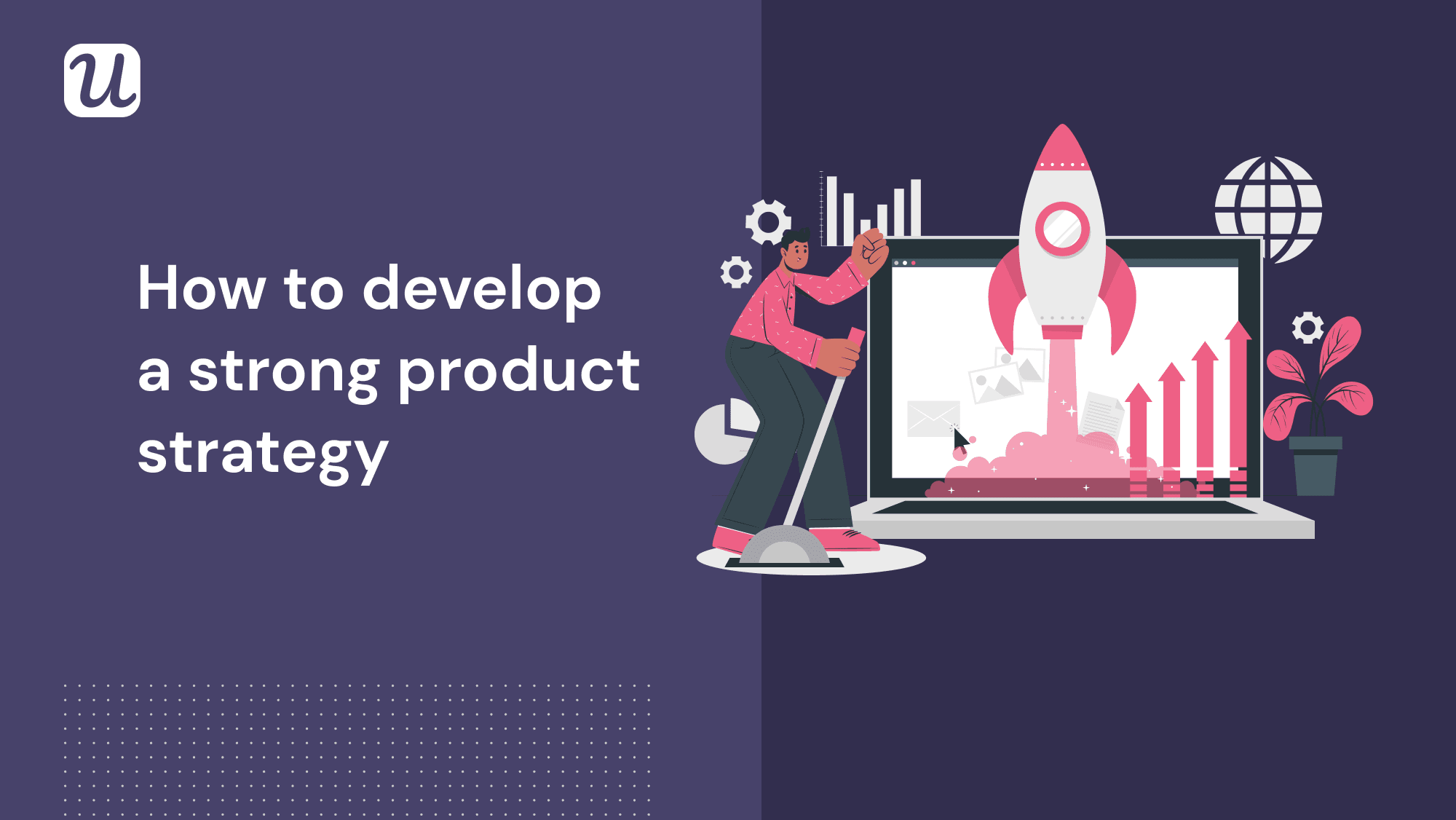 How to Develop a Strong Product Strategy in 2021