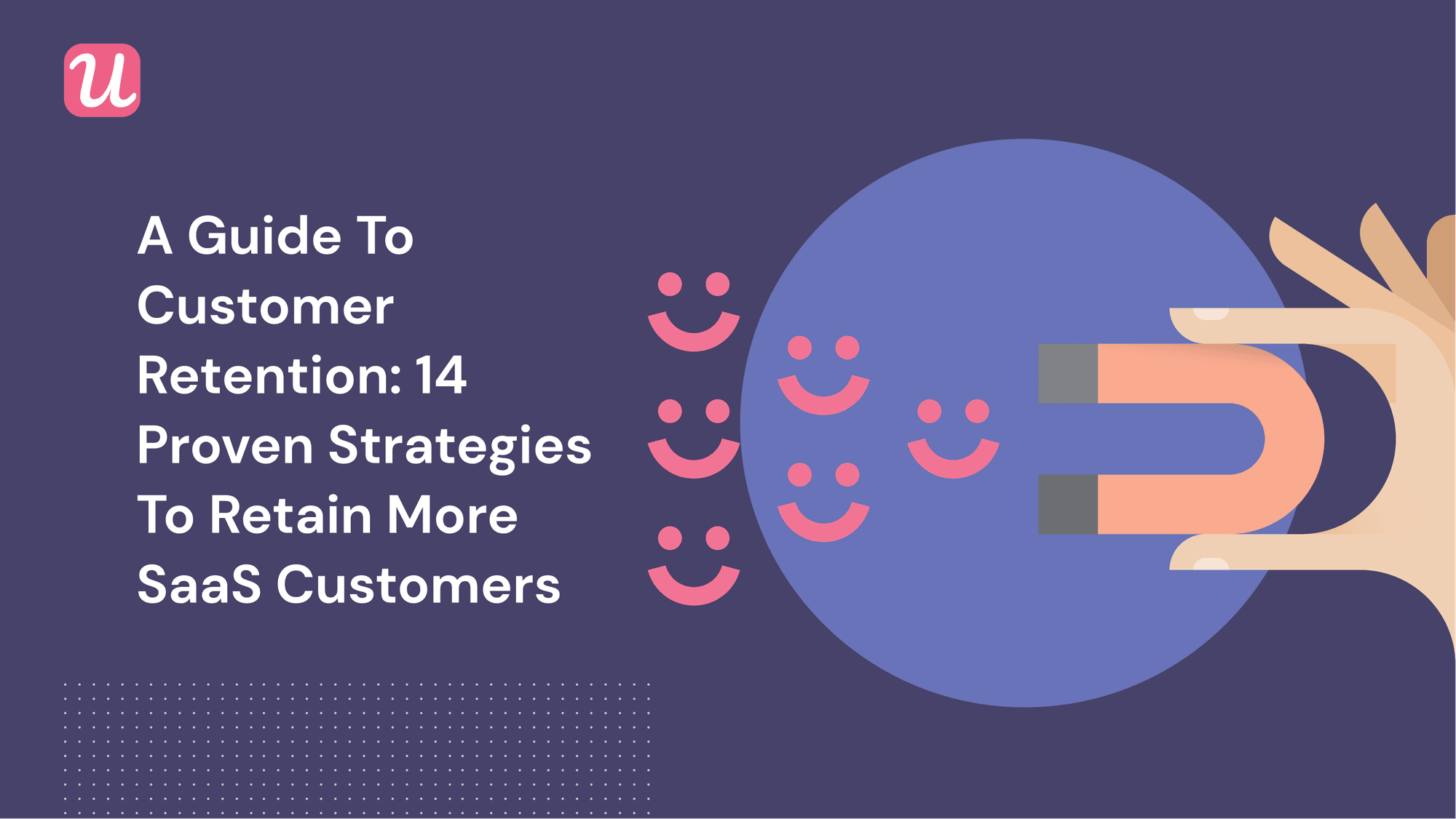 A Guide to Customer Retention: 14 Proven Strategies to Retain More SaaS Customers