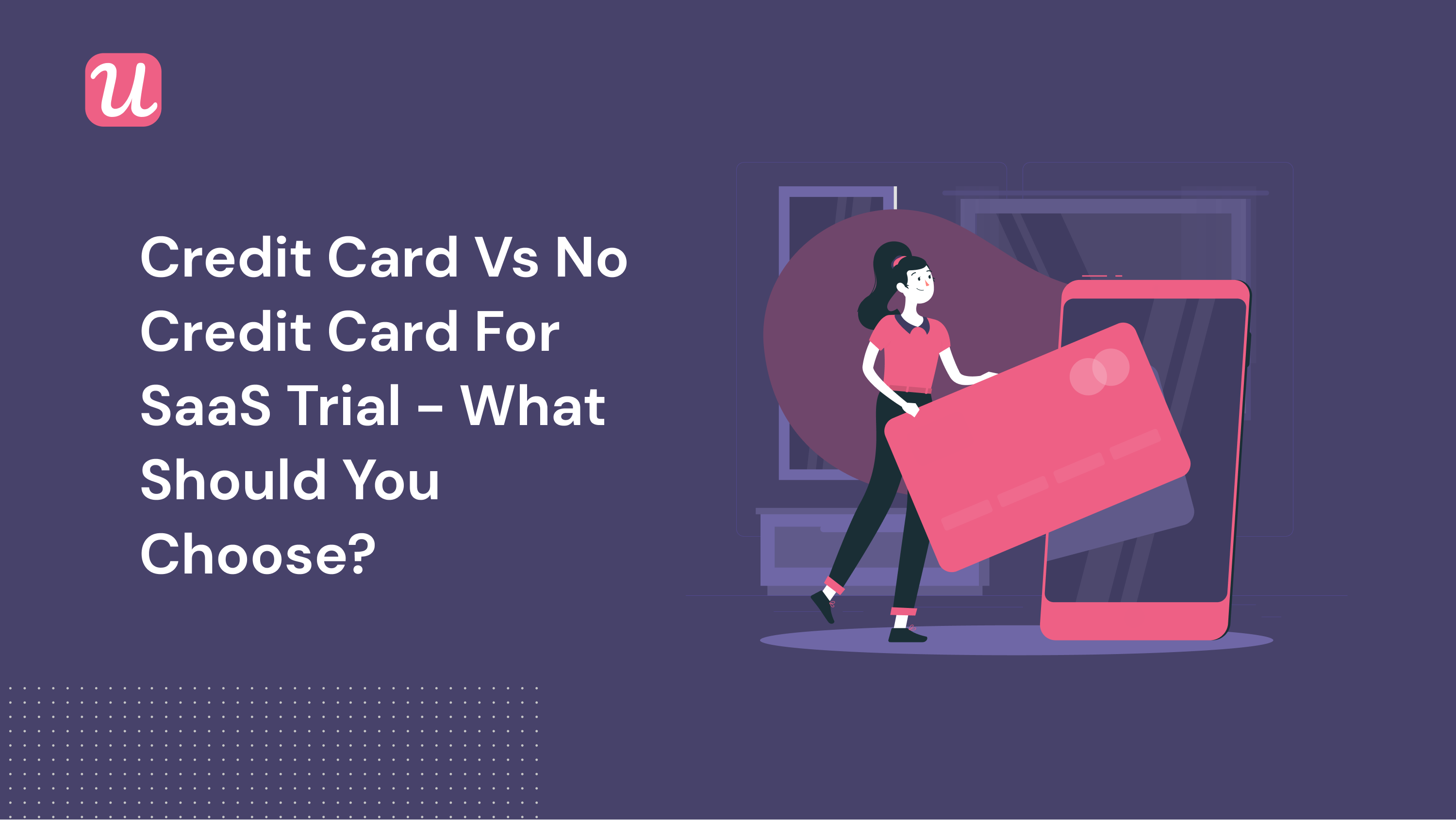 Credit card vs no credit card for SaaS trial - what should you choose_