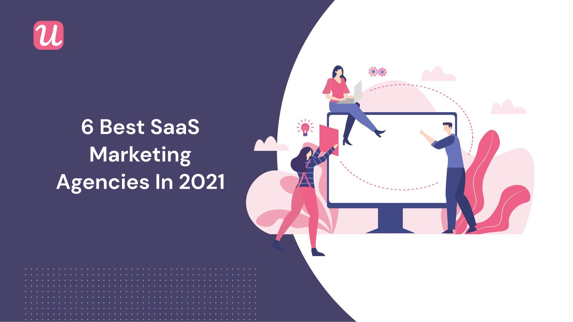 The 6 Best SaaS Marketing Agencies in 2021