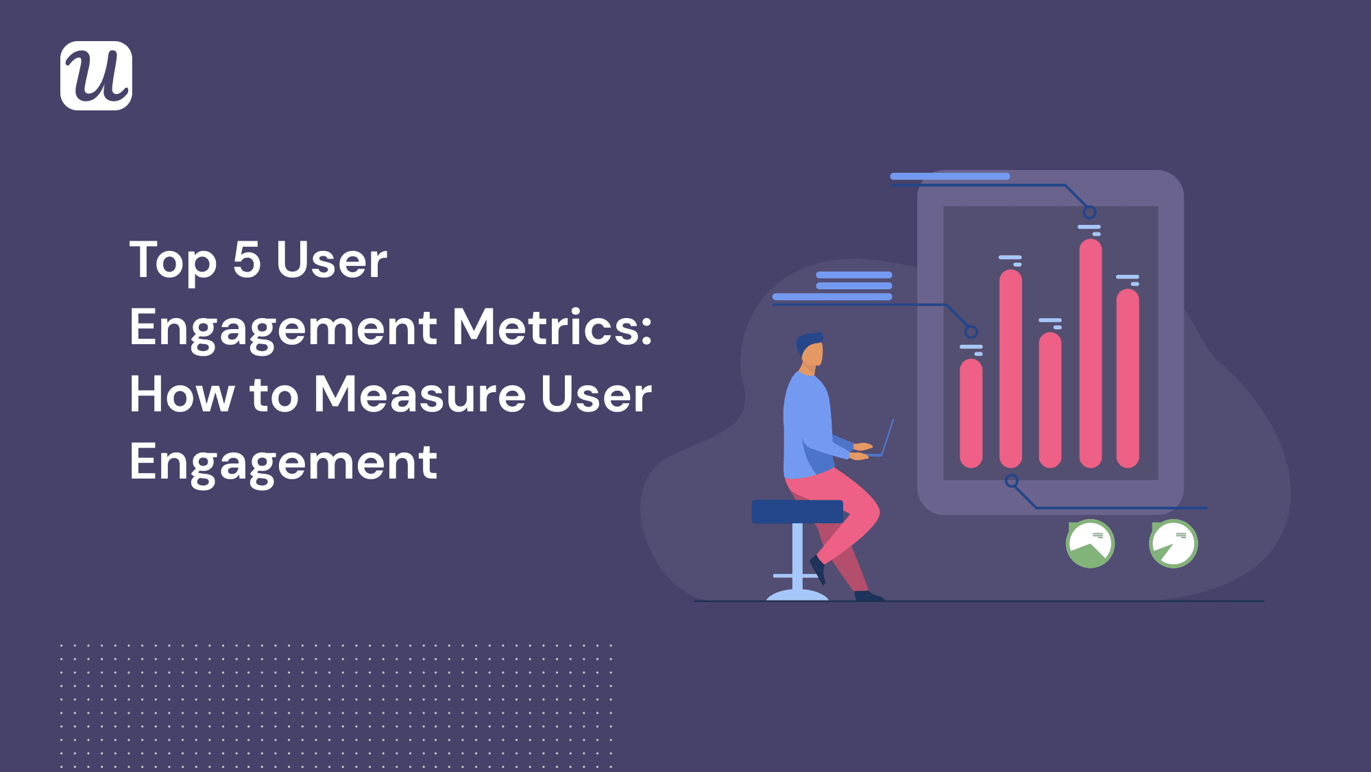 Top 5 User Engagement Metrics & How To Measure Them