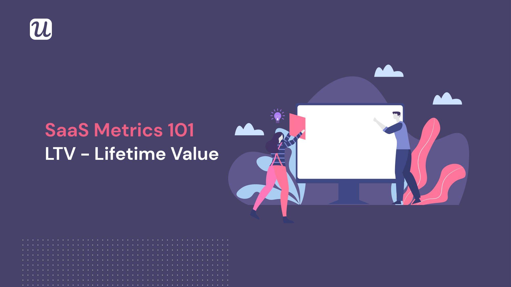 SaaS Metrics 101: LTV - Lifetime Value