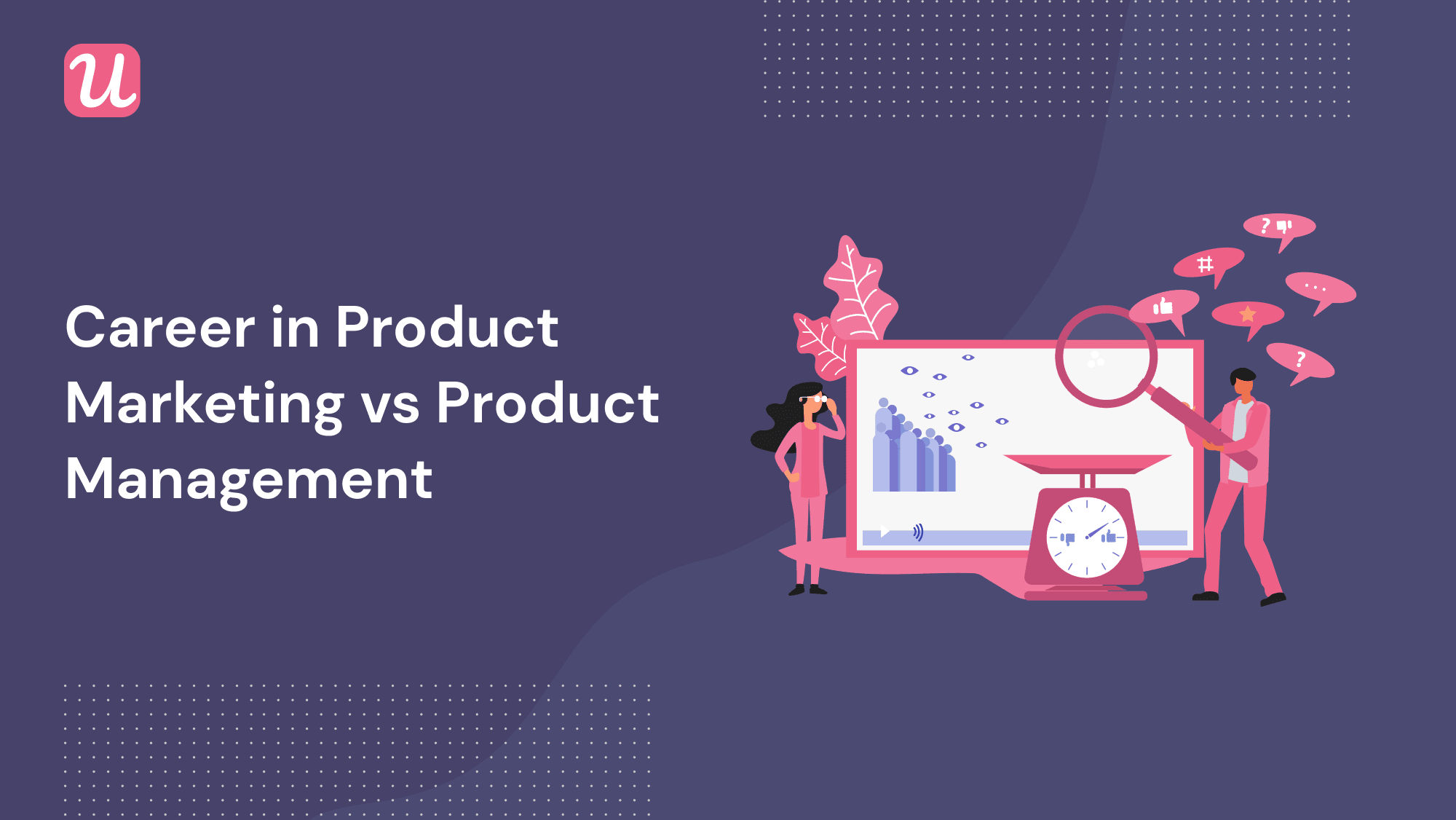 A Career in Product Marketing vs Product Management - What You Need to Know